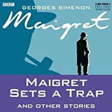 Maigret Sets a Trap and Other Stories (Dramatised) Radio/TV Program by Georges Simenon Narrated by Maurice Denham, Michael Gough