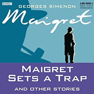 Maigret Sets a Trap and Other Stories (Dramatised) | [Georges Simenon]