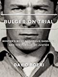 img - for Bulger On Trial: Boston's Most Notorious Gangster And The Pursuit Of Justice book / textbook / text book