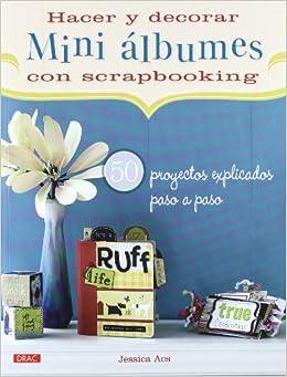 Hacer y decorar mini álbumes con scrapbooking (Spanish Edition