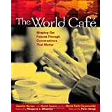 The World Cafe: Shaping Our Futures Through Conversations That Matter (Paperback) By Juanita Brown          Buy new: $23.70 112 used and new from $6.86     Customer Rating: