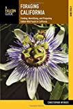Foraging California: Finding, Identifying, And Preparing Edible Wild Foods In California (Foraging Series)
