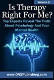 img - for Is Therapy Right For Me? Volume 2: Top Experts Reveal The Truth About Psychology And Your Mental Health book / textbook / text book