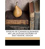 Epochs of Chinese & Japanese Art, an Outline History of East Asiatic Design Volume 2 (Paperback) - Common