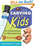 Carving for Kids: An Introduction to...