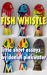 Fish Whistle: Little Short Essays by...