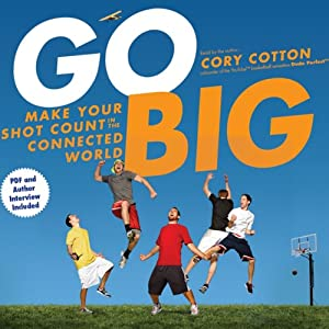 Go Big: Make Your Shot Count in the Connected World | [Cory Cotton]