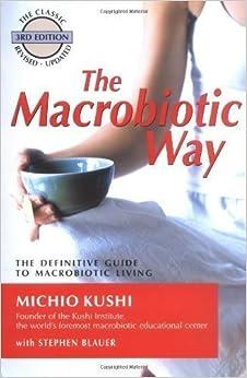 The Macrobiotic Way by Kushi, Michio, Blauer, Stephen, Esko, Wendy 3rd