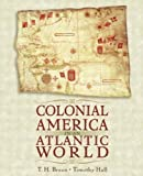 Colonial America in an Atlantic World 1st (first) Edition by Breen, T. H., Hall, Timothy D. published by Pearson (2003)