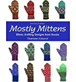 Mostly Mittens: Ethnic Knitting Designs from Russia (1564779297) by Charlene Schurch