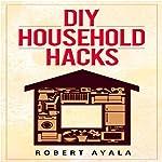 DIY Household Hacks by Robert Ayala on Audible