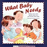 What Baby Needs (Sears Children's Library) (0316788287) by Sears, William