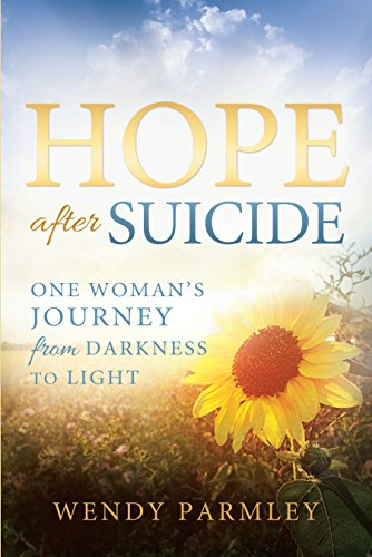 Wendy Parmley - Hope after Suicide: One Woman's Journey from Darkness to Light