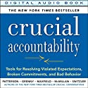 Crucial Accountability: Tools for Resolving Violated Expectations, Broken Commitments, and Bad Behavior, 2nd Edition (       UNABRIDGED) by Kerry Patterson, Joseph Grenny, Ron Switzler, David Maxfield Narrated by Kerry Patterson