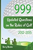 img - for 999 Updated Questions on the Rules of Golf 2014 - 2015: The smart way to learn the Rules of Golf for golfers of all playing abilities book / textbook / text book