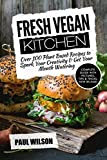 Fresh Vegan Kitchen: Over 100 Plant-Based Recipes To Spark Your Creativity & Get Your Mouth Watering
