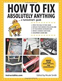 How to Fix Absolutely Anything: A Homeowner's Guide