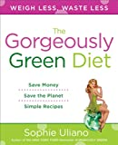 img - for The Gorgeously Green Diet: Save Money, Save the Planet, Simple Recipes book / textbook / text book