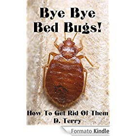 Bye Bye Bed Bugs!: How To Get Rid Of Them (English Edition)