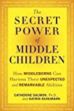 Ph.D., Catherine Salmon,Katrin Schumann'sThe Secret Power of Middle Children: How Middleborns Can Harness Their Unexpected and RemarkableAbilities [Hardcover]2011