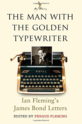 The Man with the Golden Typewriter: Ian Fleming's James Bond Letters (Ian Flemings Bond Letters)