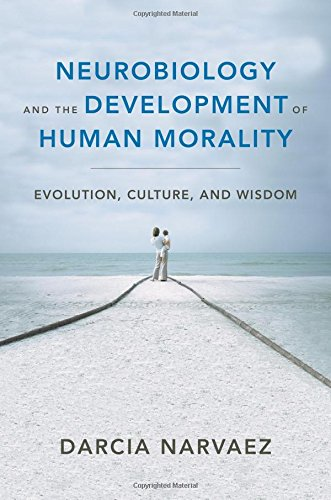 Neurobiology And The Development Of Human Morality: Evolution, Culture, And Wisdom (Norton Series On Interpersonal Neurobiology)