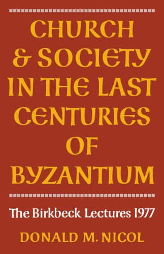 Church and Society in the Last Centuries of Byzantium, DONALD M. NICOL