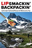 Lipsmackin Backpackin: Lightweight, Trail-Tested Recipes For Backcountry Trips