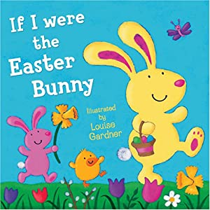 If i were the easter bunny louise gardner for What is the easter bunny s phone number