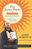 The Jesuit Guide to (Almost) Everything: A Spirituality for Real Life (0061432695) by Martin, James
