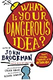What Is Your Dangerous Idea?: Today's Leading Thinkers on the Unthinkable (0061214957) by Brockman, John
