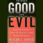 Between Good and Evil: A Master Profiler's Hunt for Society's Most Violent Predators | Roger L. Depue,Susan Schindehette