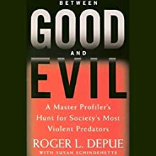 Between Good and Evil: A Master Profiler's Hunt for Society's Most Violent Predators Audiobook by Roger L. Depue, Susan Schindehette Narrated by Paul Michael