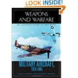 Military Aircraft, 1919-1945: An Illustrated History of Their Impact (Weapons and Warfare)