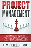 img - for Project Management: From Beginner to Professional Manager and Respected Leader book / textbook / text book
