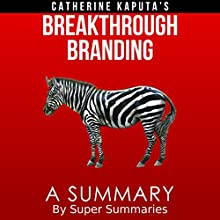 A Summary of Catherine Kaputa's Breakthrough Branding: How Smart Entrepreneurs and Intrapreneurs Transform a Small Idea into a Big Brand (       UNABRIDGED) by Super Summaries Narrated by Jeremy Donahue