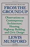 From The Ground Up: Observations On Contemporary Architecture, Housing, Highway Building, And Civic Design (0156340194) by Mumford, Lewis