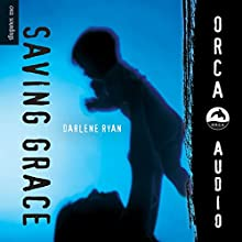 Saving Grace: Orca Soundings Audiobook by Darlene Ryan Narrated by Arielle Lipshaw
