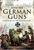 With the German Guns: Four Years on the Western Front