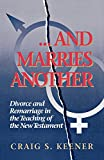 And Marries Another: Divorce and Remarriage in the Teaching of the New Testament (0801046742) by Keener, Craig S.