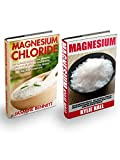 Magnesium & Magnesium Chloride Box Set: The Ultimate Guide To The Amazing Uses And Benefits Of Magnesium Chloride For Weight Loss, Beauty, Abundant Energy, Clear Mind, And Perfect Health!