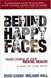 Behind Happy Faces: Taking Charge of Your Mental Health - A Guide for Young Adults