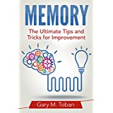 Memory: The Ultimate Tips and Tricks for Improvement ~ Gary M. Toban
