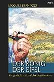 Der König der Eifel: Kriminalgeschichten mit und ohne Siggi Baumeister (KBV-Krimi)