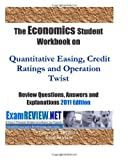 The Economics Student Workbook on Quantitative Easing, Credit Ratings and Operation Twist Review Questions, Answers and Explanations 2011 Edition