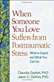 Claudia Zayfert When Someone You Love Suffers from Posttraumatic Stress: What to Expect and What You Can Do
