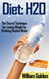 img - for Diet: H20 - The Secret Technique for Losing Weight by Drinking Bottled Water book / textbook / text book