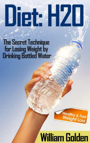 Diet: H20 – The Secret Technique for Losing Weight by Drinking Bottled Water