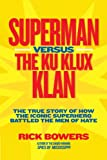 Superman versus the Ku Klux Klan: The True Story of How the Iconic Superhero Battled the Men of Hate