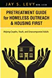 img - for Pretreatment Guide for Homeless Outreach & Housing First: Helping Couples, Youth, and Unaccompanied Adults book / textbook / text book